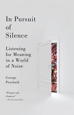 In Pursuit of Silence By Prochnik, George